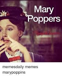 Mary Meme - mary poppers memesdaily memes marypoppins meme on me me