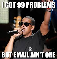 Email Meme - if you re having email problems i feel bad for you son get all