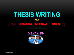 Thesis writing SlideShare THESIS WRITING FOR   POST GRADUATE MEDICAL STUDENTS