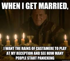 Red Wedding Memes - when i get married i want the rains of castamere to play at my