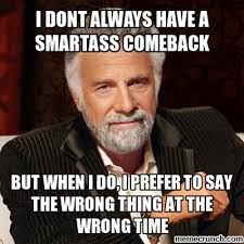 Smartass Memes - dont always have a smartass comeback