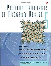 pattern language of program design pattern languages of program design 5 dragos manolescu markus
