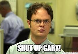 Shut Up Meme - up gary