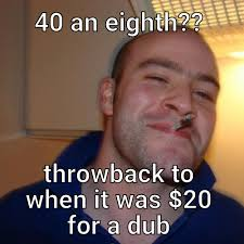 Dub Meme - 40 an eighth throwback to when it was 20 for a dub meme meme rewards