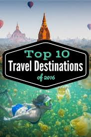top 10 travel destinations of 2016 a global stroll
