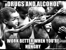 Any Drugs Or Alcohol Meme - drugs and alcohol work better when you re hungry dank meme 666