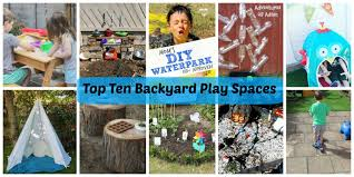 top ten backyard play spaces play and learn every day