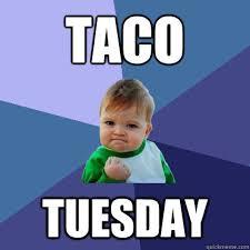 Taco Tuesday Meme - come on you gotta love some taco tuesday are you kidding me