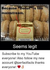 Funny Donut Meme - because donut is too ve mainstream glazed yeast raised ring