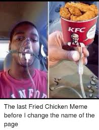 Memes Kfc - kfc 4mphh the last fried chicken meme before i change the name of