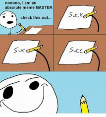 Meme Master - nonono i am an absolute meme master check this out suc suck succ