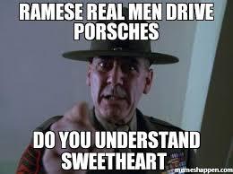 Real Men Meme - ramese real men drive porsches do you understand sweetheart meme