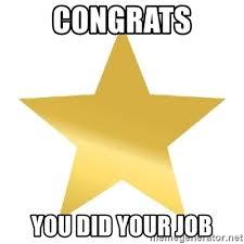 Gold Star Meme - congrats you did your job gold star jimmy meme generator