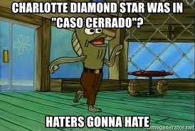 Haters Gonna Hate Meme Generator - charlotte diamond star was in caso cerrado haters gonna hate