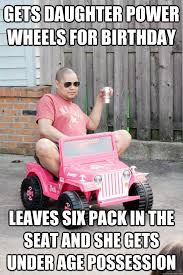 Memes About Daughters - gets daughter power wheels for birthday leaves six pack in the