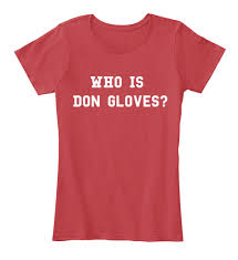 nursing shirt who is don gloves nursing who is don gloves products teespring
