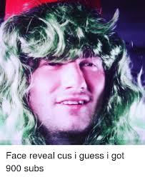 Cus Memes - face reveal cus i guess i got 900 subs meme on me me