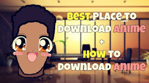 best free site u0026 app to download anime how to download anime