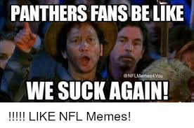 Panthers Suck Meme - panthers fansbe ltke nflmemes4you we suck again like nfl