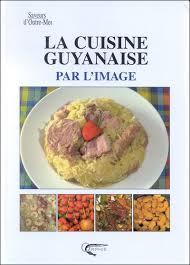 la cuisine guyanaise par l image broché paulette adami gilles