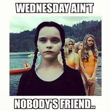 Wednesday Meme Funny - wednesday ain t nobody s friend golfian com