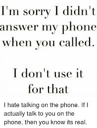Talking On The Phone Meme - i m sorry i didn t answer my phone when you called i don t use it