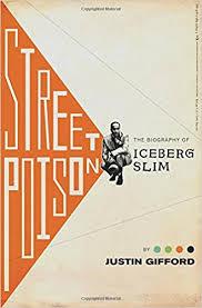 street poison the biography of iceberg slim justin gifford