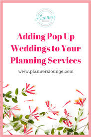 wedding planning services adding pop up weddings to your planning services