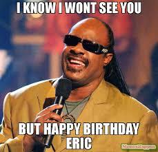 Eric Meme - i know i wont see you but happy birthday eric meme stevie wonder