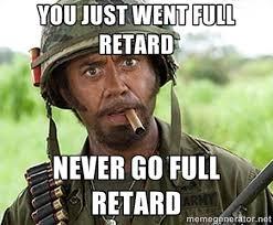 You Never Go Full Retard Meme - you just went full retard never go full retard funny pinterest