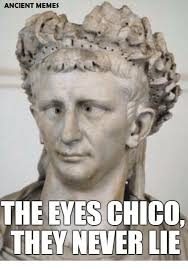 Lie Memes - 25 best memes about the eyes chico they never lie the eyes
