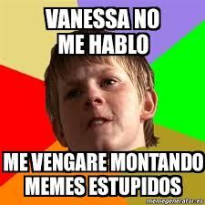 Vanessa Meme - meme chico malo vanessa no me hablo me vengare montando memes