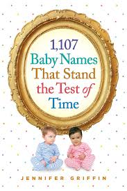1 107 baby names that stand the test of time jennifer griffin