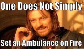 Ambulance Meme - burning ambulance quickmeme