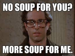 No Soup For You Meme - no soup for you meme soup best of the funny meme