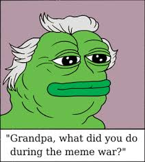 The Meme - grandpa what did you do during the meme war meme wars know