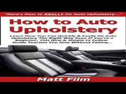 Upholstery Classes Houston How To Auto Upholstery Learn How You Can Quickly Easily Do Auto