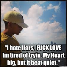 Fuck Love Memes - i hate liars fuck love im tired of tryin my heart big but it