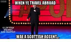 Scottish Memes - when ye travel abroad bbc scottish memes and banter wae a scottish