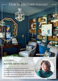 podcast episode 12 magazine editor betsy riley how to decorate