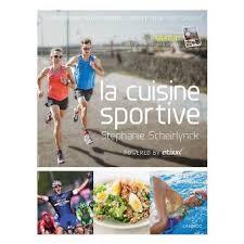 cuisine pour sportif la cuisine sportive le programme nutritionnel complet pour tout