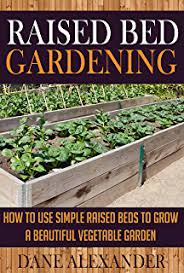 the how to book on building a raised garden bed growing luscious