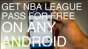for free on android how to get nba league pass for free on all android devices no root