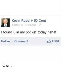 Kevin Rudd Memes - kevin rudd 50 cent today at 1205am i found u in my pocket today haha