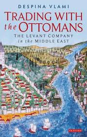 Ottoman Trade Trading With The Ottomans The Levant Company In The Middle East