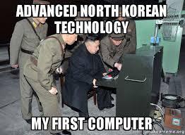 North Korea Memes - advanced north korean technology my first computer north korea not