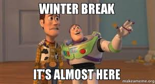 Winter Break Meme - winter break it s almost here make a meme