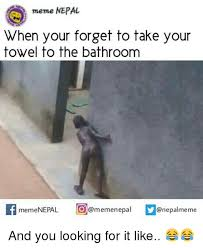 Towel Meme - meme nepal when your forget to take your towel to the bathroom if