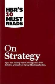 Hbr S 10 Must Reads by Book Review Hbr S 10 Must Reads On Strategy By Harvard Business