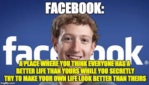How To Make A Meme For Facebook - facebook a place where you think everyone has a better life than